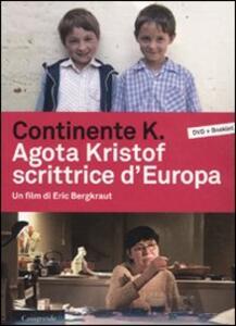 Continente K. Agota Kristof scrittrice d'Europa. DVD. Con libro