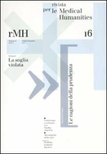 Rivista per le medical humanities (2010). Vol. 16: Verso una cultura etica della malattia e della cura.