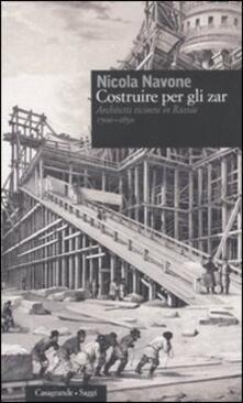 Costruire per gli zar. Architetti ticinesi in Russia (1700-1850) - Nicola Navone - copertina