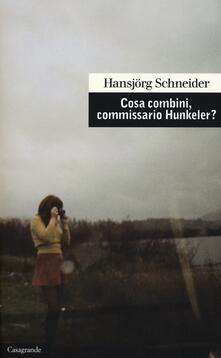 Cosa combini, commissario Hunkeler? - Hansjörg Schneider - copertina