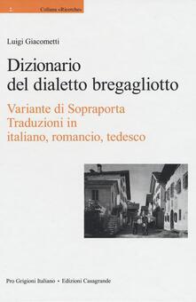 Dizionario del dialetto bregagliotto. Variante di Sopraporta - Luigi Giacometti - copertina