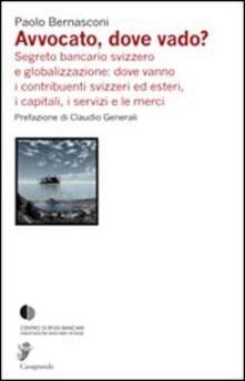 Avvocato, dove vado? Segreto bancario svizzero e globalizzazione - Paolo Bernasconi - copertina