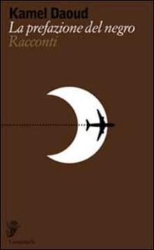 La prefazione del negro - Kamel Daoud - copertina