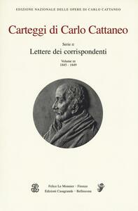 Carteggi di Carlo Cattaneo. Vol. 3: Serie 2. Lettere dei corrispondenti. 1845-1849.