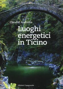 Luoghi energetici in Ticino - Claudio Andretta - copertina