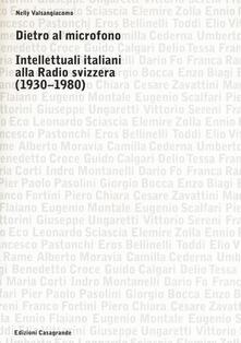 Dietro al microfono. Intellettuali italiani alla radio svizzera (1930-1980) - Nelly Valsangiacomo - copertina