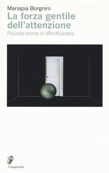 La forza gentile dellattenzione. Piccole storie di mindfulness.pdf