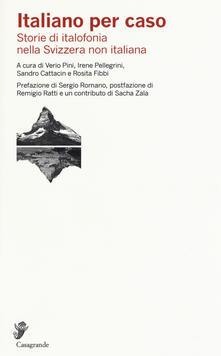 Italiano per caso. Storie di italofonia nella Svizzera non italiana - copertina