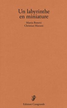Un labyrinthe en miniature. Ediz. illustrata - Mattia Bonetti,Christian Marazzi - copertina