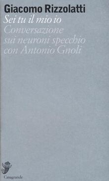 Sei tu il mio io. Conversazione sui neuroni specchio con Antonio Gnoli.pdf