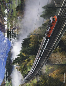 Panorama Gottardo. La ferrovia di montagna-Die Gebirgsbahn-Le chemin de fer de montagne-The mountain railway. Ediz. illustrata
