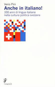 Anche in italiano! 100 anni di lingua italiana nella cultura politica svizzera - Verio Pini - copertina