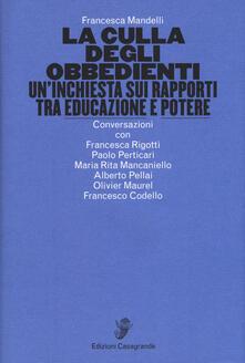La culla degli obbedienti. Un'inchiesta sui rapporti tra educazione e potere - Francesca Mandelli - copertina