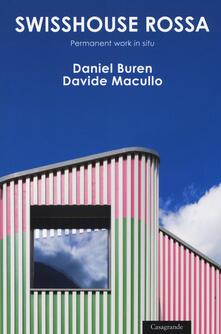 Swisshouse rossa. Permanent work «in situ». Ediz. a colori - Daniel Buren,Davide Macullo - copertina