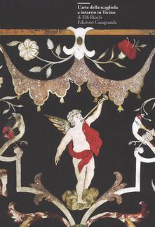 L' arte della scagliola a intarsio in Ticino. Ediz. illustrata - Elfi Rüsch - copertina