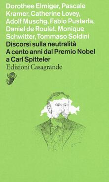 Discorsi sulla neutralità. A cento anni dal premio Nobel a Carl Spitteler - copertina