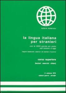 La lingua italiana per stranieri. Corso superiore. Lezioni, esercizi, chiave
