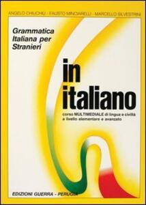 In italiano. Grammatica italiana per stranieri. Corso multimediale di lingua e di civiltà a livello elementare e avanzato. Volume unico