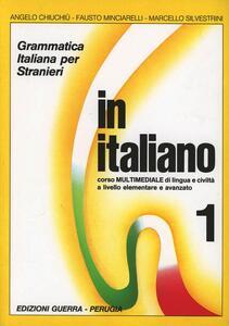 In italiano. Grammatica italiana per stranieri. Corso multimediale di lingua e di civiltà a livello elementare e avanzato. Vol. 1