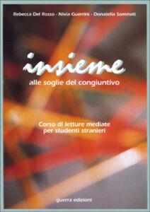 Libro Insieme. Alle soglie del congiuntivo. Corso di letture mediate per studenti stranieri Rebecca Del Rosso , Nivia Guerrini , Donatella Sommati