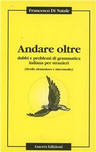 Andare oltre. Dubbi e problemi di grammatica italiana per stranieri