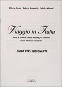 Viaggio in Italia. Testo di civiltà e cultura italiana per stranieri. Guida per l'insegnante