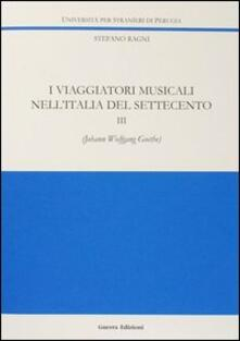 I viaggiatori musicali nell'Italia del Settecento. Vol. 3: Johann Wolfgang Goethe.
