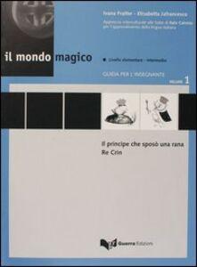 Il mondo magico. Guida per l'insegnante. Vol. 1: Il principe che sposò una ranaRe Crin.
