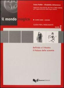 Il mondo magico. Guida per l'insegnante. Vol. 2: Bellinda e il mostroIl palazzo delle scimmie.