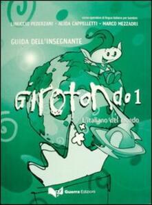 Listadelpopolo.it Girotondo. L'italiano nel mondo. Guida per l'insegnante. Vol. 1 Image