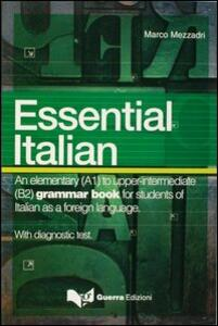 Essential italian. An elementary (A1) to upper-intermediate (B2) grammar book for students of italian as a foreign language