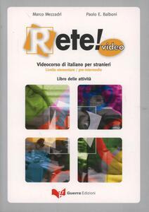 Rete! Video. Videocorso di italiano per stranieri. Livello elementare/pre-intermedio. Libro delle attività