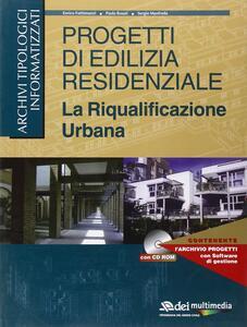Progetti di edilizia residenziale. La riqualificazione urbana. Con CD-ROM