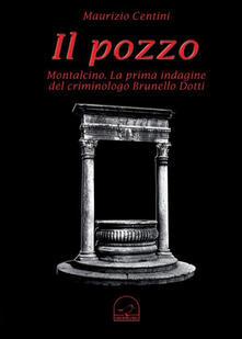 Nicocaradonna.it Il pozzo. Montalcino. La prima indagine del criminologo Brunello Dotti Image
