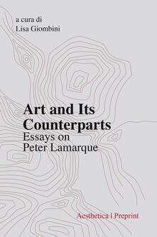 Art and its counterparts. Esssays on Peter Lamarque.pdf