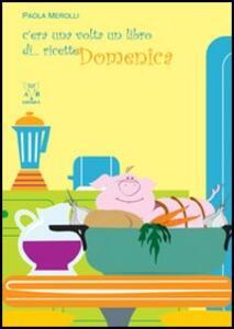C'era una volta un libro di... ricette. Domenica