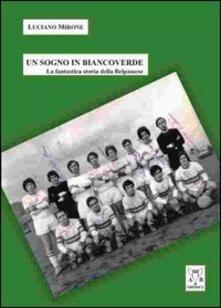 Un sogno in biancoverde. La fantastica storia della Belpassese.pdf