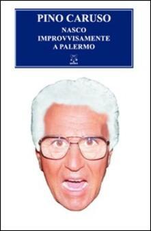 Nasco improvvisamente a Palermo - Pino Caruso - copertina