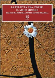 La felicità era, forse, il male minore. Dialoghi tra Mariella Fiume e Santino Mirabella - Marinella Fiume,Santino Mirabella - copertina