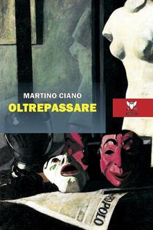 Oltrepassare - Martino Ciano - Libro - A & B - Eliconea | IBS