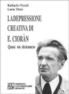 La depressione creativa di E. Cioran. Quasi un dizionario