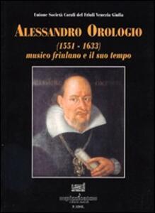Alessandro Orologio (1551-1633). Musico friuliano e il suo tempo