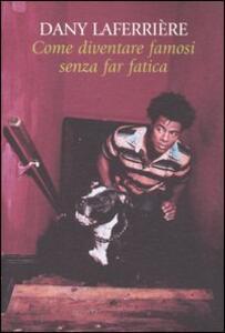 Come diventare famosi senza far fatica - Dany Laferrière - copertina