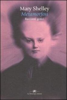 Metamorfosi: racconti gotici - Mary Shelley - copertina