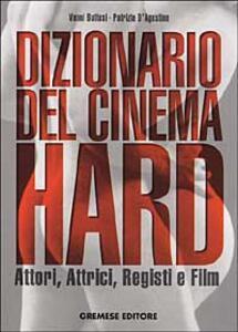 Dizionario del cinema hard. Attori, Attrici, Registi e Film - Vanni Buttasi,Patrizia D'Agostino - copertina