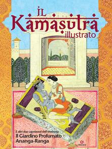 Ilkamasutra illustrato-Ananga Ranga-Il giardino profumato. Ediz. illustrata