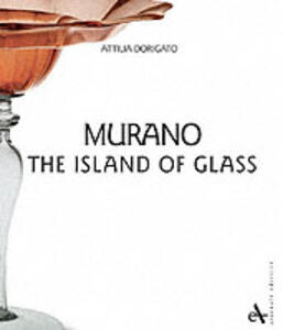 Murano. Island of glass. Ediz. illustrata