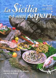 La Sicilia e i suoi sapori. Storia e ricette della grande cucina siciliana - Giuseppe Agostini,Melo Minnella - copertina