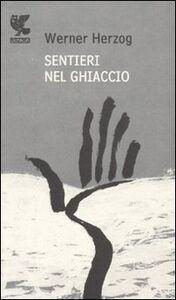 Foto Cover di Sentieri nel ghiaccio, Libro di Werner Herzog, edito da Guanda