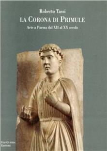 La corona di primule. Arte a Parma dal XII al XX secolo - Roberto Tassi - copertina